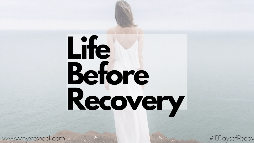 Life before recovery.