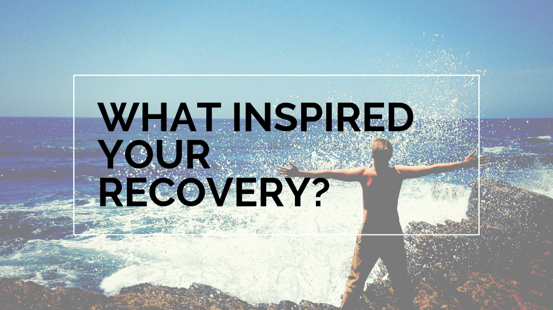 What Inspires you in recovery?